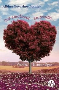 Albine Novarino-Pothier - Vos émotions en poésie... - Gardez le coeur léger !.