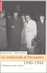 Albrecht Betz et Stefan Martens - Les intellectuels et l'Occupation, 1940-1944 - Collaborer, partir, résister.