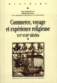 Albrecht Burkardt et Gilles Bertrand - Commerce, voyage et expérience religieuse XVIe-XVIIIe siècles.