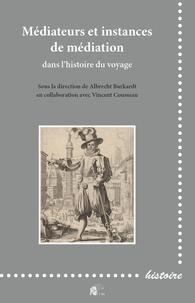 Albrecht Burkardt - Médiateurs et instances de médiation dans l'histoire du voyage.