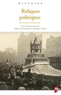 Albrecht Burkardt et Jérôme Grévy - Reliques politiques.