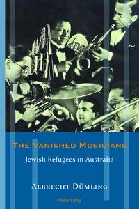 Albrecht Dümling - The Vanished Musicians - Jewish Refugees in Australia.