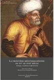 Albrecht Fuess et Bernard Heyberger - La frontière méditerranéenne du XVe au XVIIe siècle : échanges, circulations et affrontements.