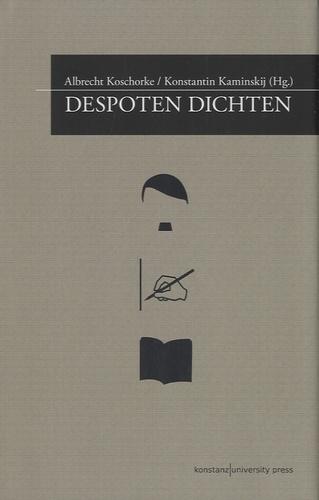 Albrecht Koschorke - Despoten Dichten.