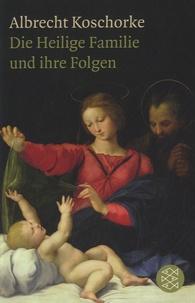 Albrecht Koschorke - Die Heilige Familie Und Ihre Folgen.