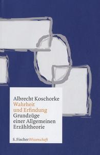 Albrecht Koschorke - Wahrheit und Erfindung - Grundzuge einer Allgemeinen Erzahltheorie.