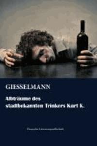 Albträume des stadtbekannten Trinkers Kurt K..