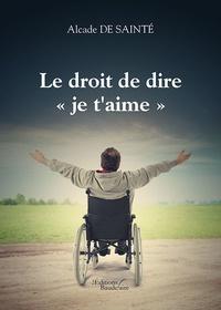 """Alcade de Sainté - Le droit de dire """"je t'aime""""."""