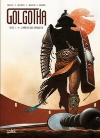 Alcante et Enrique Breccia - Golgotha - Tome 1, L'arène des maudits.