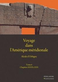 Alcide D'Orbigny - Voyage dans l'Amérique méridionale (6) - Chapitres XXVII à XXX.