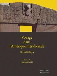 Alcide D'Orbigny - Voyage dans l'Amérique méridionale - Tome 1, Chapitres I à VIII.