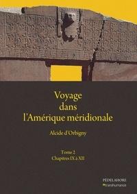 Alcide D'Orbigny - Voyage dans l'Amérique méridionale - Tome 2, Chapitres IX à XII.