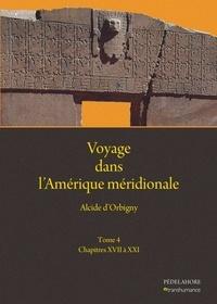 Alcide D'Orbigny - Voyage dans l'Amérique méridionale - Tome 4, Chapitres XVII à XXI.