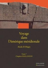 Alcide D'Orbigny - Voyage dans l'Amérique méridionale - Tome 7, Chapitres XXXII à XXXVII.