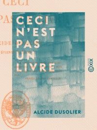 Alcide Dusolier - Ceci n'est pas un livre.