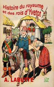 Alcide Grandguillot et Augustin Labutte - Histoire du royaume et des rois d'Yvetot.