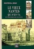 Alcime Sinan - Le vieux Nantes qui s'en va - Ses transformations successives.