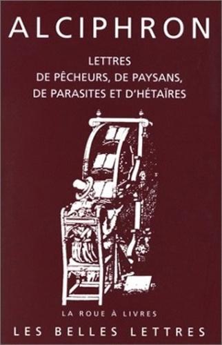 Alciphron - Lettres de pêcheurs, de paysans, de parasites et d'hétaïres.