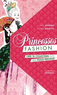 Alda Bournel et Sophie Griotto - Princesses Fashion - Crée ta collection avec les tissus précieux.