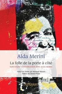 Alda Merini - La folle de la porte à côté - Suivi de La poussière qui fait voler, conversation avec Alda Merini.
