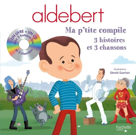Aldebert. Ma p'tite compile  avec 1 CD audio