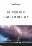 Alden Thompson - Qui a peur du Dieu de l'Ancien Testament ?.