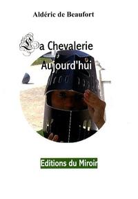 Aldéric de Beaufort - La chevalerie aujourd'hui.
