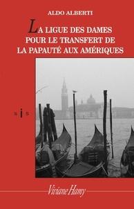 Aldo Alberti - La ligue des dames pour le transfert de la papauté aux Amériques.