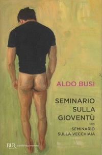 Aldo Busi - Seminario sulla gioventù - Con Seminario sulla vecchiaia.