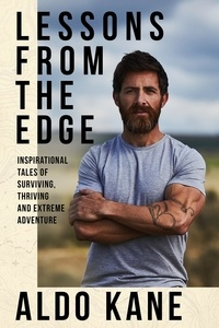 Aldo Kane - Lessons From the Edge - Inspirational Tales of Surviving, Thriving and Extreme Adventure.