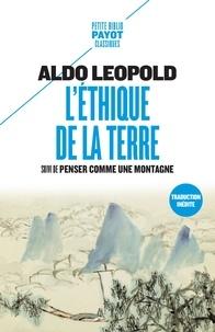 Aldo Leopold - L'éthique de la terre - Suivi de Penser comme une montagne.
