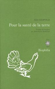 Aldo Leopold - Pour la santé de la terre.
