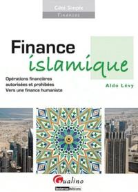 Aldo Lévy - Finance islamique - Opérations financières autorisées et prohibées, vers une finance humaniste.