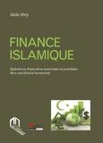 Aldo Lévy - Finance islamique - Opérations financières autorisées et prohibées - Vers une finance humaniste.