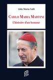 Aldo Maria Valli - Carlo Maria Martini - L'histoire d'un homme.