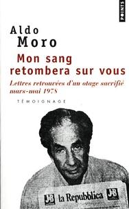 Aldo Moro - Mon sang retombera sur vous - Lettres retrouvées d'un otage sacrifié, mars-mai 1978.