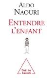 Aldo Naouri - Entendre l'enfant.