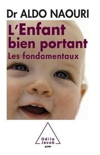 Aldo Naouri - L'enfant bien portant - Les fondamentaux.