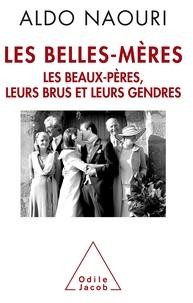 Aldo Naouri - Les belles-mères - Les beaux-pères, leurs brus et leurs gendres.