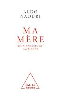Aldo Naouri - Ma mère - Mon analyse et la sienne.