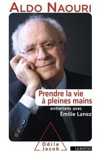 Aldo Naouri - Prendre la vie à pleines mains - Entretiens avec Emilie Lanez.