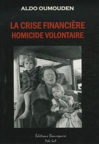 Aldo Oumouden - La crise financière, homicide volontaire.