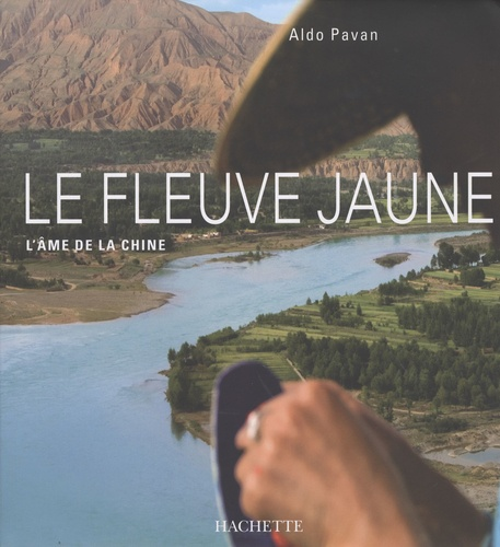 Aldo Pavan - Le fleuve Jaune - L'âme de la Chine.