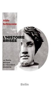 Aldo Schiavone - L'histoire brisée - La Rome antique et l'Occident moderne.
