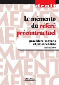 Aldo Sevino - Le mémento du référé précontractuel - Procédure, moyens et jurisprudence.