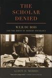 Aldon-D Morris - The Scholar Denied - W. E. B. Du Bois and the Birth of Modern Sociology.