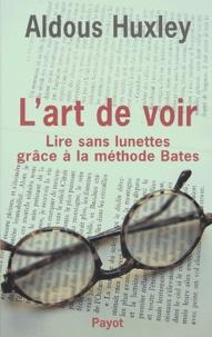 Aldous Huxley - L'art de voir - Lire sans lunettes grâce à la méthode Bates.