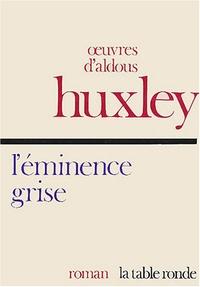 Aldous Huxley - L'éminence grise - Essai biographique sur les rapports de la politique et de la religion.