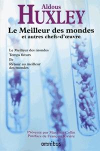 Aldous Huxley - Le Meilleur des mondes et autres chefs-d'oeuvre - Le Meilleur des mondes ; Temps futurs ; Iles ; Retour au meilleur des mondes.