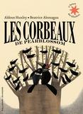 Aldous Huxley et Beatrice Alemagna - Les corbeaux de Pearblossom.